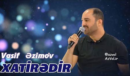 دانلود آهنگ آذربایجانی جدید Vasif Azimov به نام Xatiredir